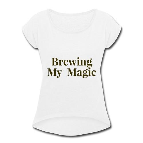Brewing My Magic Women's Tee - Women's Roll Cuff T-Shirt