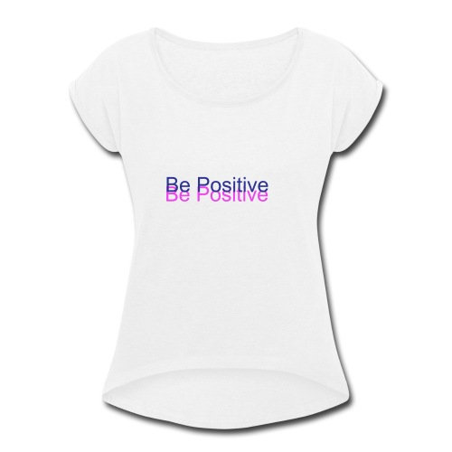 BePositive - Women's Roll Cuff T-Shirt