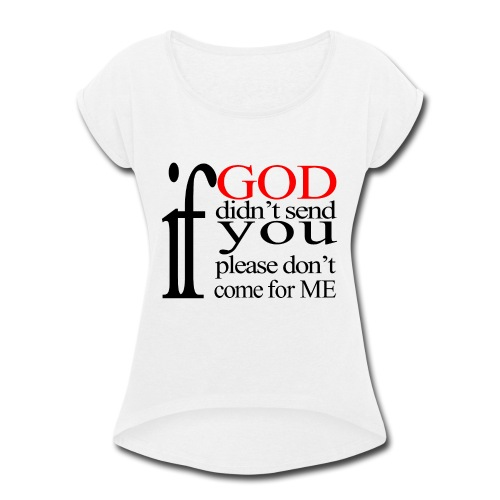 IF GOD DIDN T SEND PLEASE BLK - Women's Roll Cuff T-Shirt