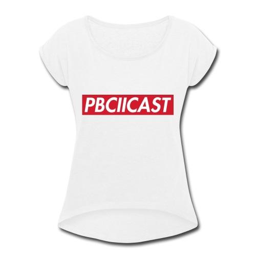 P🅱️CIICAST - Women's Roll Cuff T-Shirt