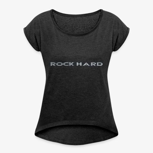 ROCK HARD - Women's Roll Cuff T-Shirt