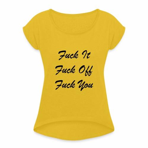 Fuck It Fuck Off Fuck You (Black) - Women's Roll Cuff T-Shirt