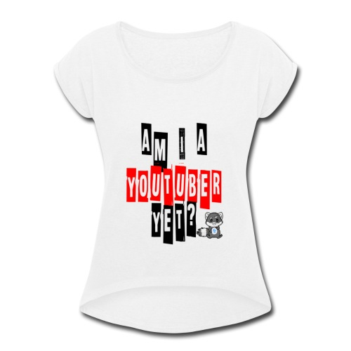 Am I A Youtuber Yet? - Women's Roll Cuff T-Shirt