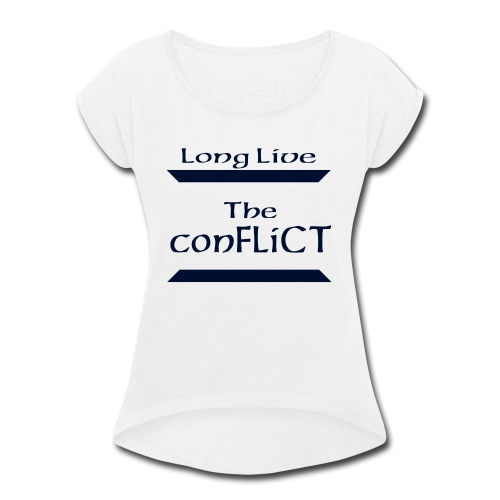 Long Live the Conflict - Women's Roll Cuff T-Shirt