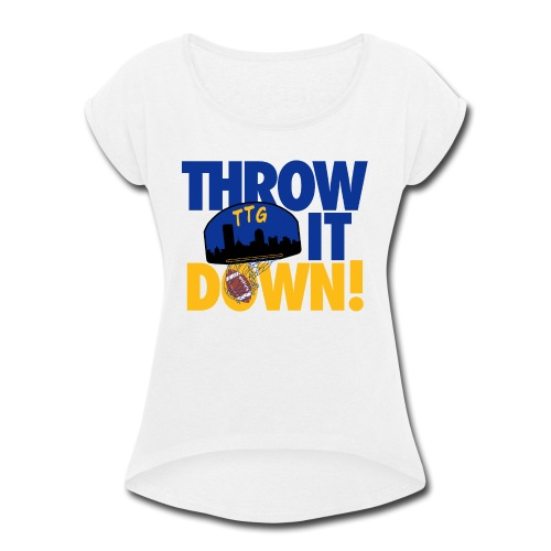 Throw it Down - Women's Roll Cuff T-Shirt