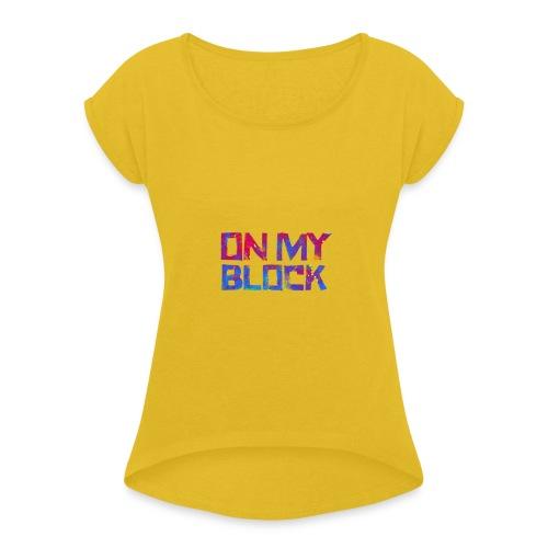On My Block Inspired - Women's Roll Cuff T-Shirt