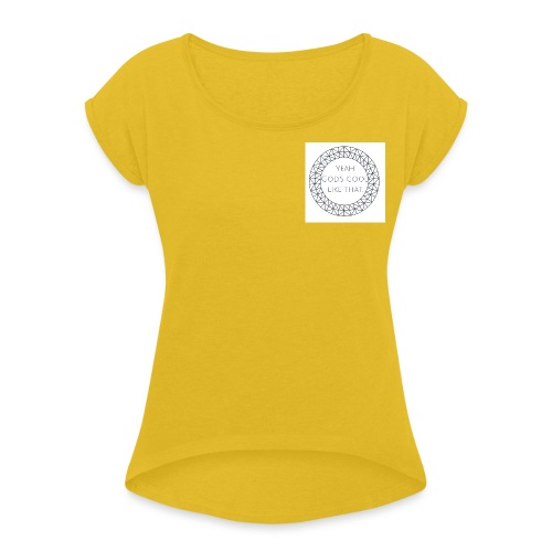 Yeah God s good like that - Women's Roll Cuff T-Shirt