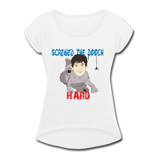 screwed the pooch hard - Women's Roll Cuff T-Shirt