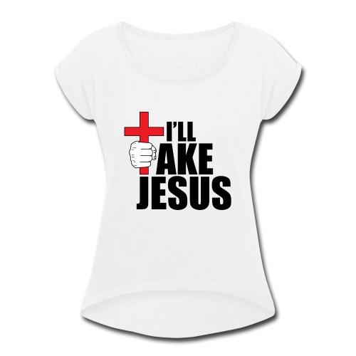 I'll Take Jesus Regular Print - Women's Roll Cuff T-Shirt