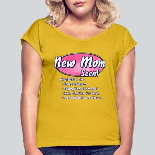 New Mom Scent - Women's Roll Cuff T-Shirt