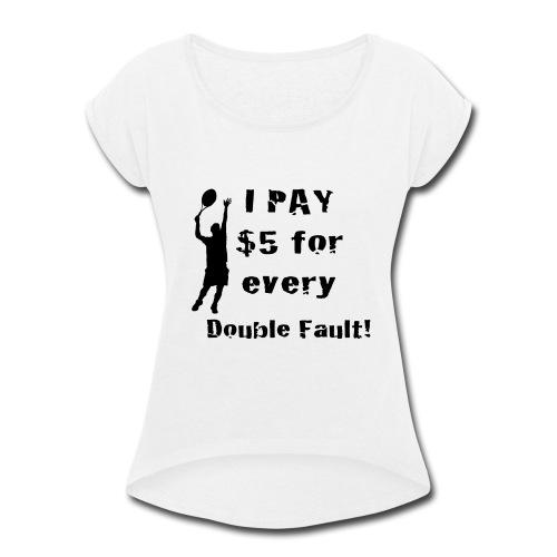 Tennis Double Fault - Women's Roll Cuff T-Shirt