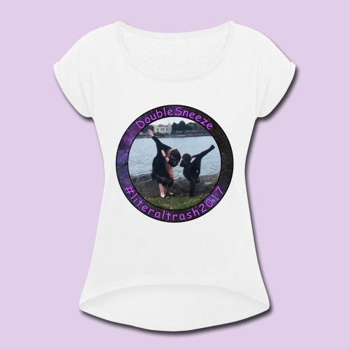 Doublesneeze #literaltrash2017 - Women's Roll Cuff T-Shirt