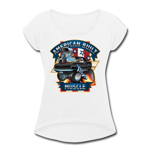 American Built Muscle - Classic Muscle Car Cartoon - Women's Roll Cuff T-Shirt