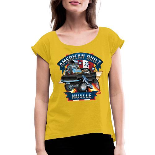 American Built Muscle - Classic Muscle Car Cartoon - Women's Roll Cuff T-Shirt