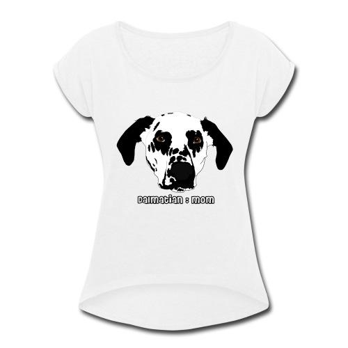 Dalmatian Mom - Women's Roll Cuff T-Shirt