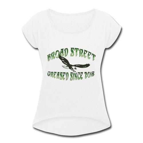 Broad Street Greased - Women's Roll Cuff T-Shirt