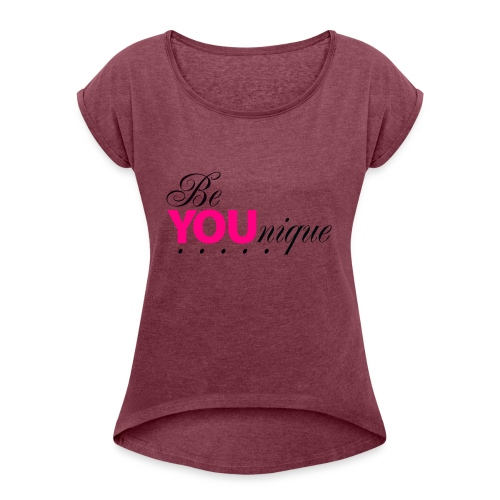 Be Unique Be You Just Be You - Women's Roll Cuff T-Shirt