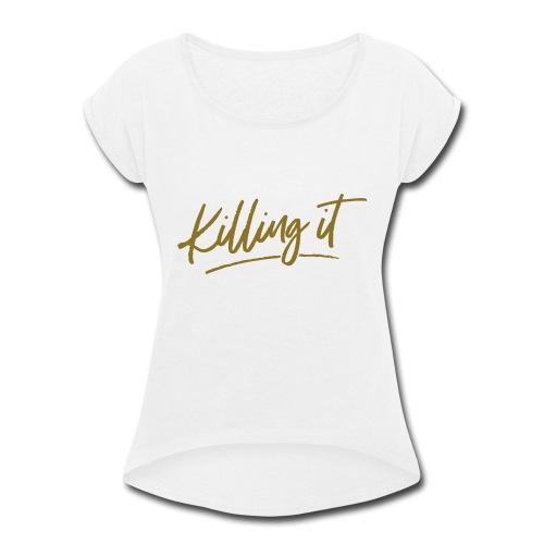 Killing It - Women's Roll Cuff T-Shirt