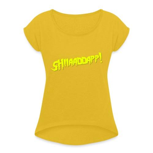 SHIIAADDAPP - Women's Roll Cuff T-Shirt