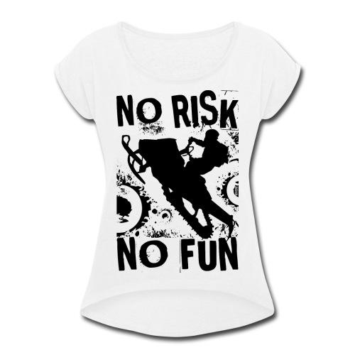 Snowmobiling No Risk - Women's Roll Cuff T-Shirt