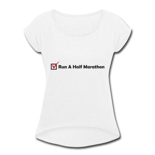 RUN HALF MARATHON CHECK - Women's Roll Cuff T-Shirt