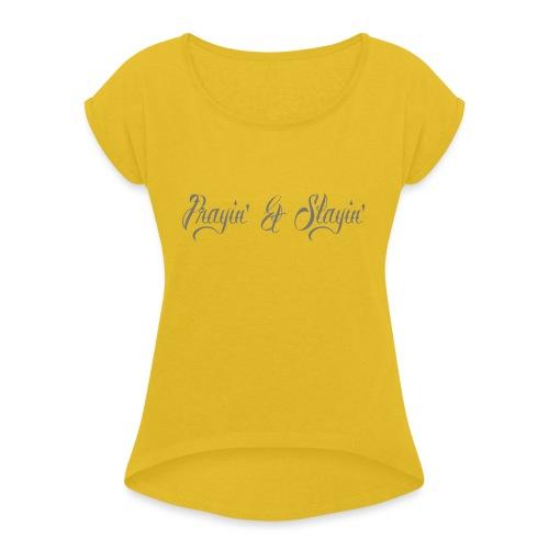Prayin' and Slayin' - Women's Roll Cuff T-Shirt