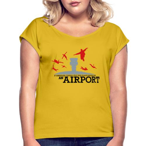 If Assholes Could Fly - Women's Roll Cuff T-Shirt