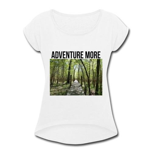 adventure more - Women's Roll Cuff T-Shirt