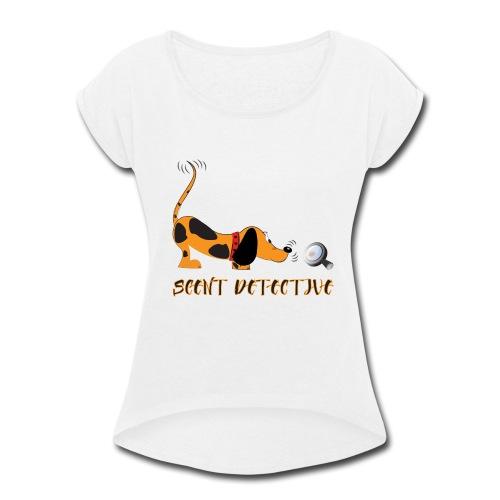 Scent Detective - Women's Roll Cuff T-Shirt