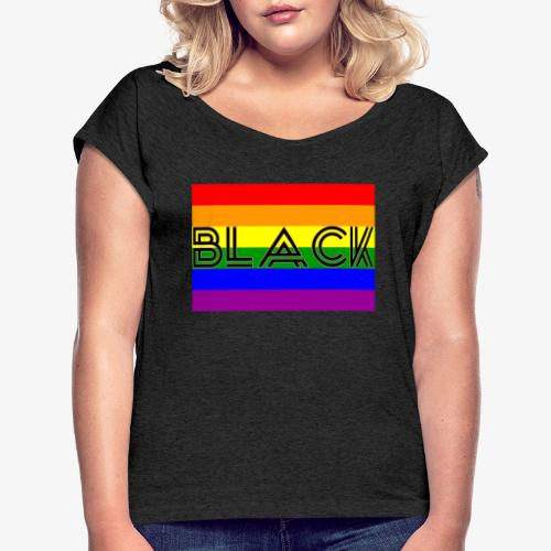 Black LGBTQ - Women's Roll Cuff T-Shirt