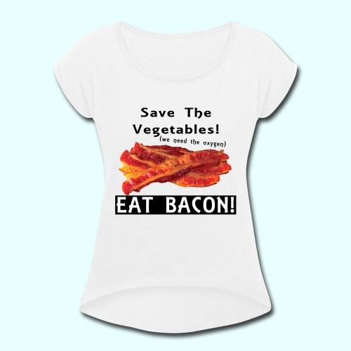 Eat Bacon! - Women's Roll Cuff T-Shirt