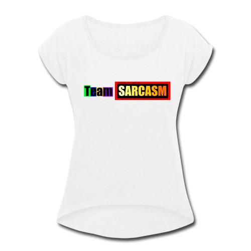 Team Sarcasm (color) - Women's Roll Cuff T-Shirt