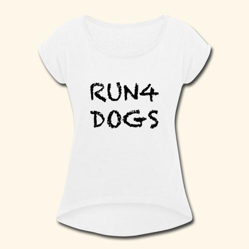 RUN4DOGS NAME - Women's Roll Cuff T-Shirt
