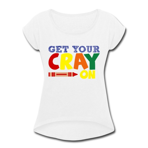 Get Your Cray On - Women's Roll Cuff T-Shirt