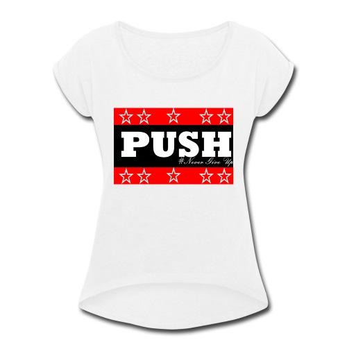 Push - Women's Roll Cuff T-Shirt