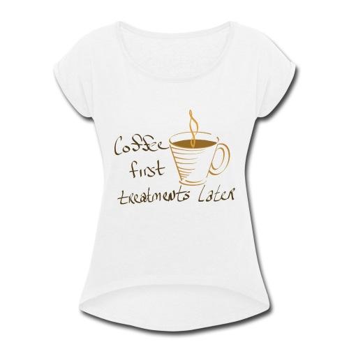 coffee - Women's Roll Cuff T-Shirt