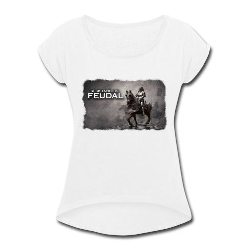 Resistance is Feudal 2 - Women's Roll Cuff T-Shirt