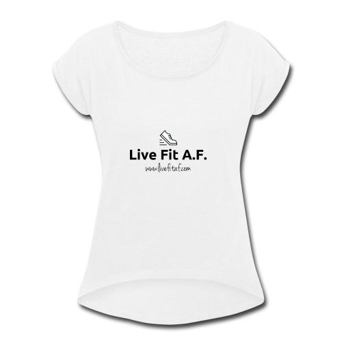 Live Fit A.F. Branding Design - Women's Roll Cuff T-Shirt