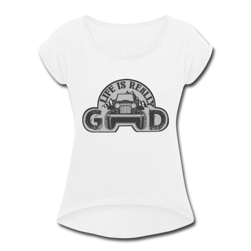 Life Is Really Good Jeep - Women's Roll Cuff T-Shirt
