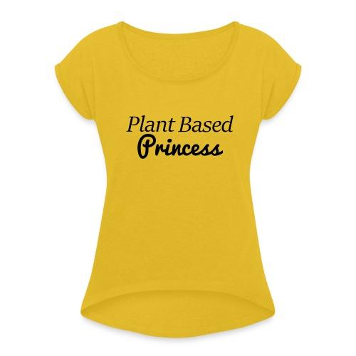 Plant Based Princess - Women's Roll Cuff T-Shirt