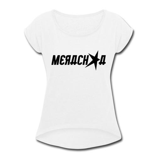Merachka Logo - Women's Roll Cuff T-Shirt