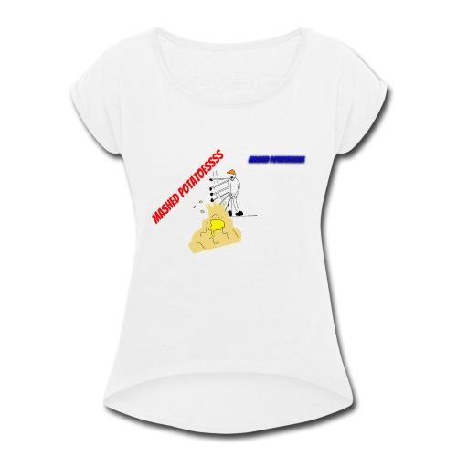 MASHEDDDD POTATOESSS - Women's Roll Cuff T-Shirt
