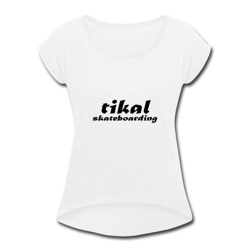 tikal brand logo - Women's Roll Cuff T-Shirt