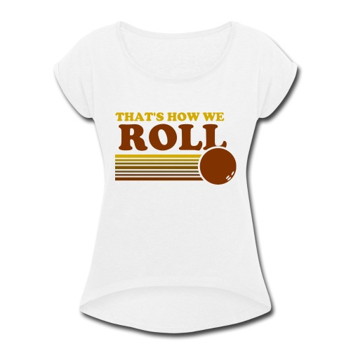 we_roll - Women's Roll Cuff T-Shirt