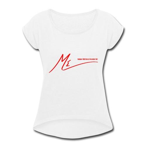 Failure Will Never Override Me! - Women's Roll Cuff T-Shirt