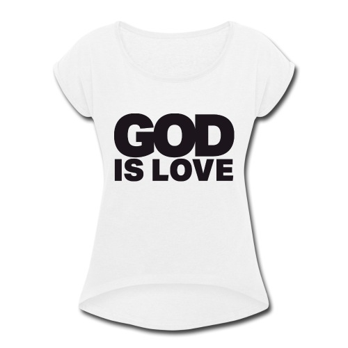 God Is Love - Ivy Design (Black Letters) - Women's Roll Cuff T-Shirt