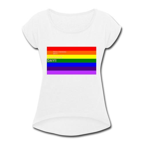 rainbowy day - Women's Roll Cuff T-Shirt