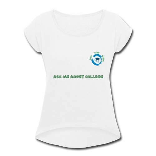 Ask Me About College - Women's Roll Cuff T-Shirt
