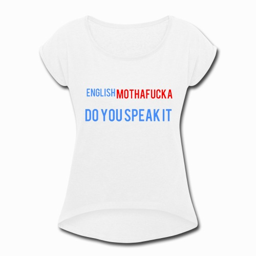 I no spek inglesh - Women's Roll Cuff T-Shirt