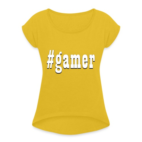 Perfection for any gamer - Women's Roll Cuff T-Shirt